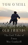 Old Friends: The Lost Tales of Fionn Mac Cumhaill