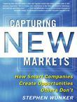 Capturing New Markets: How Smart Companies Create Opportunities Others Don't