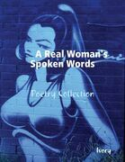 A Real Woman's Spoken Words: Poetry Collection
