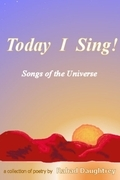 Today I Sing!: Songs of the Universe: A Collection of Poetry
