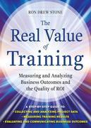 The Real Value of Training: Measuring and Analyzing Business Outcomes and the Quality of ROI