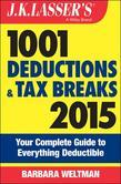 J.K. Lasser's 1001 Deductions and Tax Breaks 2015: Your Complete Guide to Everything Deductible