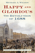 Happy and Glorious: The Revolution of 1688