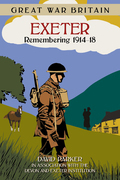 Great War Britain Exeter: Remembering 1914-18