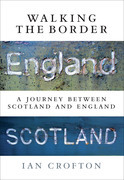 Walking the Border: A Journey Between Scotland and England