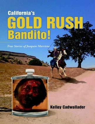 California's Gold Rush Bandito!: True Stories of Joaquin Murrieta