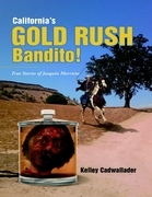 California's Gold Rush Bandito!: True Stories of Joaquin Murrieta