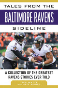 Tales from the Baltimore Ravens Sideline: A Collection of the Greatest Ravens Stories Ever Told