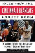 Tales from the Cincinnati Bearcats Locker Room: A Collection of the Greatest Bearcat Stories Ever Told