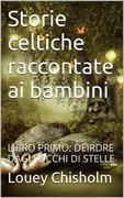 Storie celtiche raccontate ai bambini: libro primo, Deirdre dagli occhi di stelle