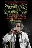 Smoking Ears and Screaming Teeth: A Celebration of Scientific Eccentricity and Self-Experimentation