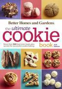 Better Homes and Gardens The Ultimate Cookie Book, Second Edition: More than 500 Best-Ever Treats Plus Secrets for Successful Cookie Baking