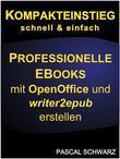 Kompakteinstieg: schnell & einfach Professionelle EBooks erstellen mit OpenOffice und writer2epub