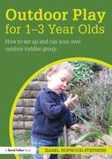 Outdoor Play for 1--3 Year Olds: How to set up and run your own outdoor toddler group