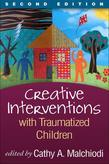 Creative Interventions with Traumatized Children, Second Edition: Creative Arts and Play Therapy, eds Malchiodi and Crenshaw