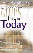 Smith Wigglesworth: Experiencing God's Power Today
