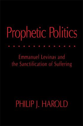 Prophetic Politics: Emmanuel Levinas and the Sanctification of Suffering