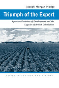 Triumph of the Expert: Agrarian Doctrines of Development and the Legacies of British Colonialism
