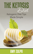 The Ketosis Diet: Ketogenic Diet Tips Made Simple