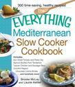 The Everything Mediterranean Slow Cooker Cookbook: Includes Sun-Dried Tomato and Pesto Dip, Apricot-Stuffed Pork Tenderloin, Tuscan Chicken and Sausag