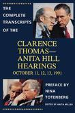The Complete Transcripts of the Clarence Thomas - Anita Hill Hearings: October 11, 12, 13, 1991