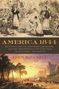 America 1844: Religious Fervor, Westward Expansion, and the Presidential Election That Transformed the Nation
