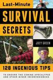 Last-Minute Survival Secrets: 128 Ingenious Tips to Endure the Coming Apocalypse and Other Minor Inconveniences