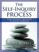 THE SELF-INQUIRY PROCESS: Using Powerful Questions to Awaken Awareness