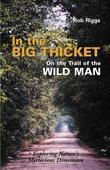 In the Big Thicket on the Trail of the Wild Man: Exploring Nature's Mysterious Dimension