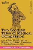 Two Scottish Tales of Medical Compassion: Rab and His Friends & a Doctor of the Old School: With a History of the Edinburgh School of Medicine
