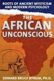 The African Unconscious: Roots of Ancient Mysticism and Modern Psychology