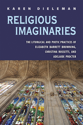 Religious Imaginaries: The Liturgical and Poetic Practices of Elizabeth Barrett Browning, Christina Rossetti, and Adelaide Procter