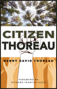 Citizen Thoreau: Walden, Civil Disobedience, Life Without Principle, Slavery in Massachusetts, A Plea for Captain John Brown