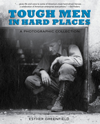 Tough Men in Hard Places: A Photographic Collection