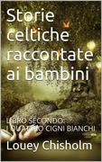 Storie celtiche raccontate ai bambini: libro secondo, i quattro cigni bianchi.