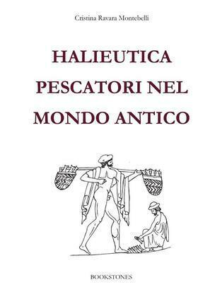 Halieutica. Pescatori nel mondo antico