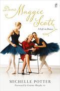 Michelle Potter - Dame Maggie Scott: A Life in Dance