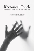 Rhetorical Touch: Disability, Identification, Haptics