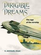 Dirigible Dreams: The Age of the Airship