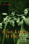 Some Liked It Hot: Jazz Women in Film and Television, 1928-1959