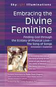 Embracing the Divine Feminine: Finding God through the Ecstasy of Physical Love-The Song of Songs Annotated & Explained