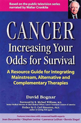 Cancer -- Increasing Your Odds for Survival: A Comprehensive Guide to Mainstream, Alternative and Complementary Therapies