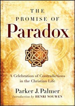 The Promise of Paradox: A Celebration of Contradictions in the Christian Life