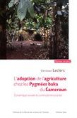 L'adoption de l'agriculture chez les Pygmées baka du Cameroun.