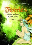 Féeries : Rêveries poétiques et petits contes magiques