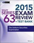 Wiley Series 63 Exam Review 2015 + Test Bank: The Uniform Securities Examination