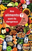 Nos aliments sont-ils dangereux ?