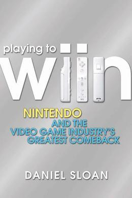 Playing to Wiin: Nintendo and the Video Game Industrys Greatest Comeback