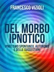 Del Morbo Ipnotico - Ipnotisno spontaneo, autonomo e delle suggestioni