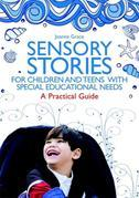 Sensory Stories for Children and Teens with Special Educational Needs: A Practical Guide